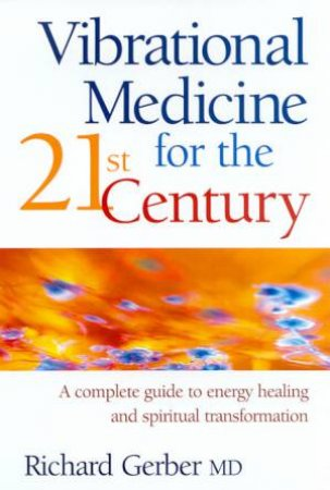 Vibrational Medicine For The 21st Century by Richard Gerber