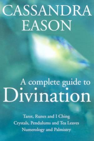 A Complete Guide To Divination by Cassandra Eason