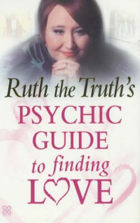 Ruth The Truth's Psychic Guide To Finding Love by Ruth Urquhart