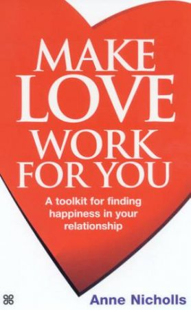 Make Love Work For You by Anne Nicholls