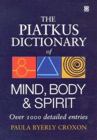 The Piatkus Dictionary Of Mind, Body & Spirit by Paula Byerly Croxon