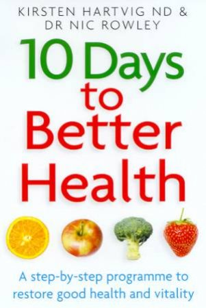 10 Days To Better Health by Kirsten Hartvig & Dr Nic Rowley