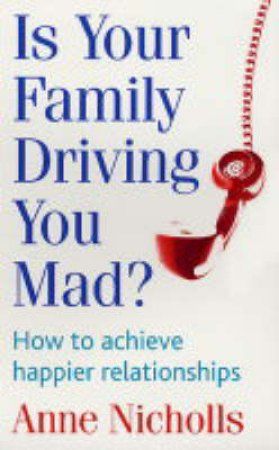 Is Your Family Driving You Mad? by Anne Nicholls