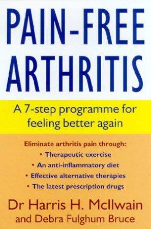 Pain-Free Arthritis by DR Harris H McIlwain & Debra Fulghum Bruce