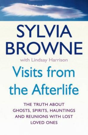 Visits From The Afterlife by Sylvia Browne & Lindsay Harrison