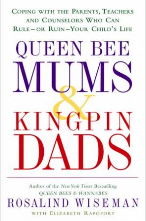 Queen Bee Mums & Kingpin Dads by Rosalind Wiseman