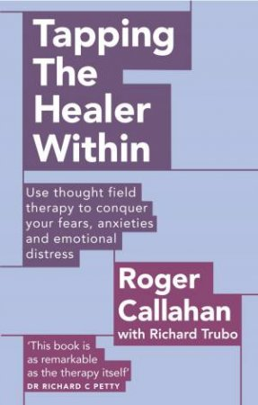 Tapping The Healer Within by Roger Callahan & Richard Trubo