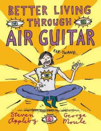 Better Living Through Air Guitar by Steven Appleby & George Moule