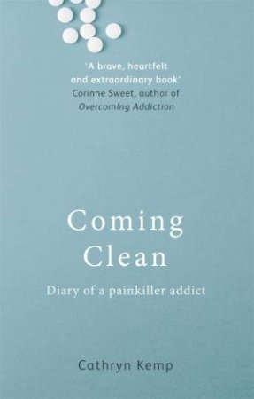 Coming Clean: Diary Of A Painkiller Addict by Cathryn Kemp