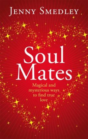 Soul Mates: Magical and Mysterious Ways to Find True Love  by Jenny Smedley