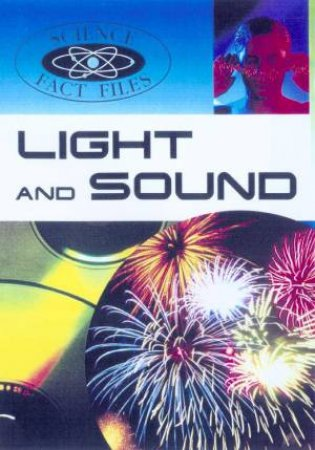 Science Fact Files: Light And Sound by Steve Parker