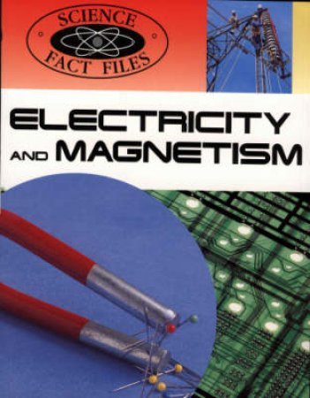 Science Fact Files: Electricity And Magnetism by Steve Parker