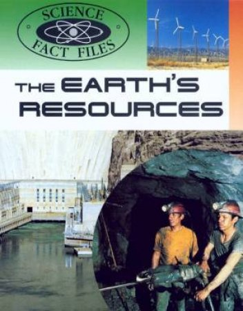 Science Fact Files: The Earth's Resources by Steve Parker