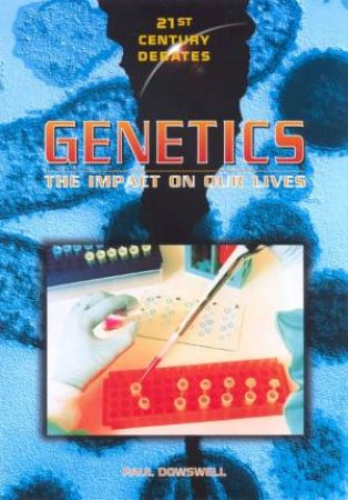21st Century Debates: Genetics by Paul Dowswell