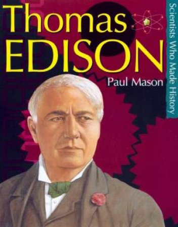 Scientists Who Made History: Thomas Edison by Paul Mason