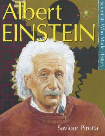 Scientists Who Made History: Albert Einstein by Saviour Pirotta