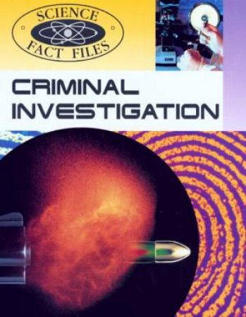 Science Fact Files: Criminal Investigation by Chris Woodford