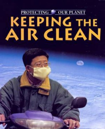 Protecting Our Planet: Keeping Air Clean by John Baines