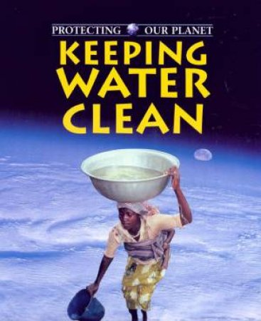 Protecting Our Planet: Keeping Water Clean by Ewan McLeish