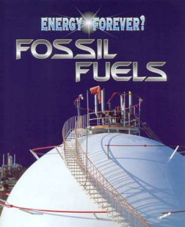 Energy Forever?: Fossil Fuels by Ian Graham