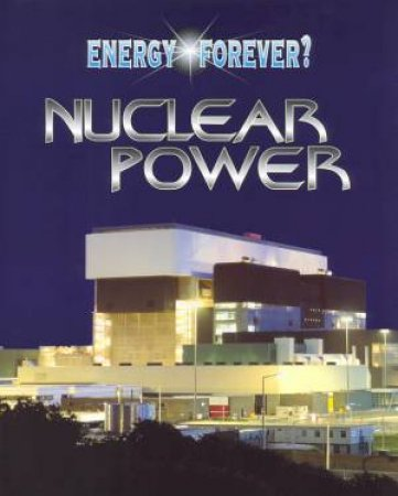 Energy Forever?: Nuclear Power by Ian Graham