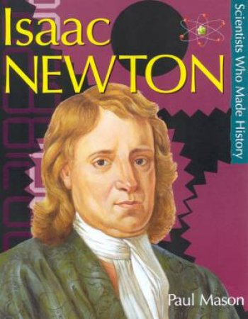 Scientists Who Made History: Isaac Newton by Paul Mason