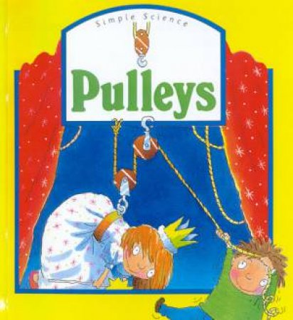Simple Science & Technology: Pulleys by Caroline Rush