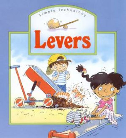 Simple Science & Technology: Levers by Caroline Rush