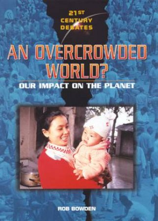 21st Century Debates: An Overcrowded World? by Rob Bowden