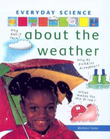 Everyday Science: About The Weather by Barbara Taylor