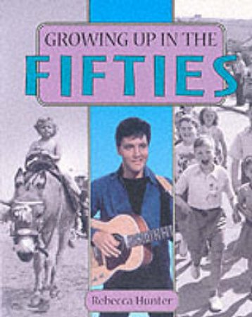 Growing Up In The Fifties by Rebecca Hunter