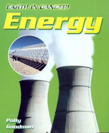 Earth In Danger: Energy by Polly Goodman