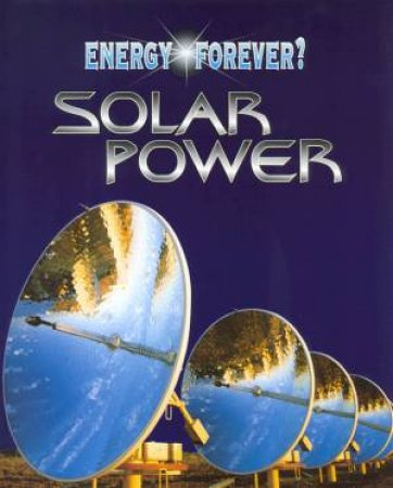 Energy Forever?: Solar Power by Ian Graham