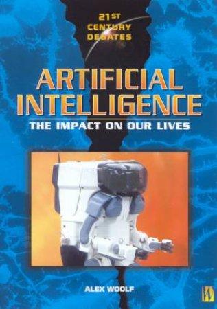 21st Century Debates: Artificial Intelligence by Alex Woolf