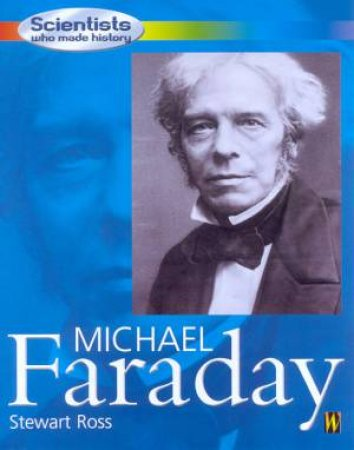 Scientists Who Made History: Michael Faraday by Stewart Ross