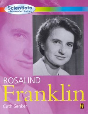 Scientists Who Made History: Rosalind Franklin by Cath Senker