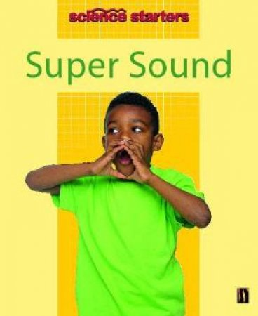 Science Starters: Super Sound by Wendy Madgwick