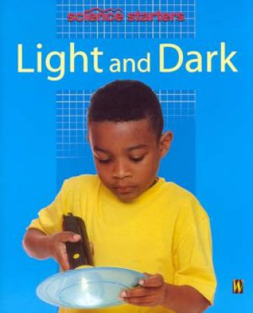 Science Starters: Light And Dark by Wendy Madgwick