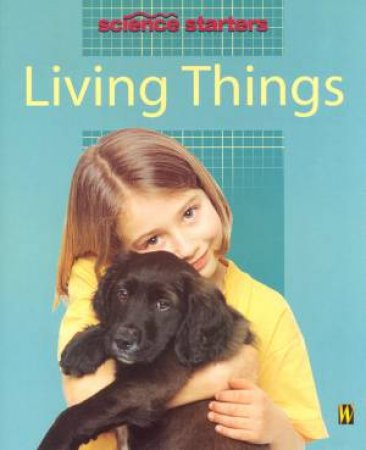 Science Starters: Living Things by Wendy Madgwick