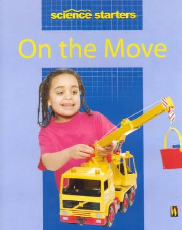 Science Starters: On The Move by Wendy Madgwick