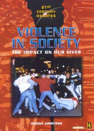 21st Century Debates: Violence In Society by Ronda Armitage
