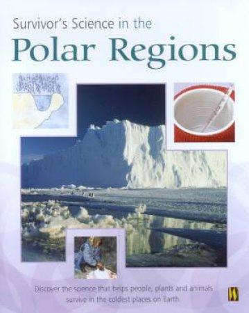 Survivor's Science: In The Polar Regions by Peter Riley