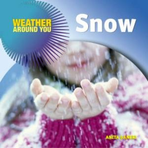 Weather Around You: Snow by Anita Ganeri
