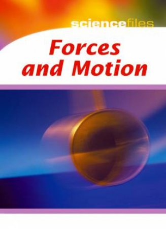 Science Files: Forces And Motion by Chris Oxlade