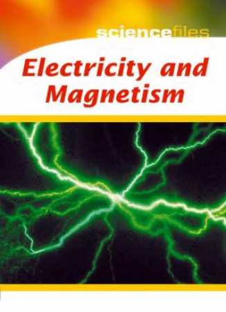 Science Files: Electricity And Magnetism by Chris Oxlade