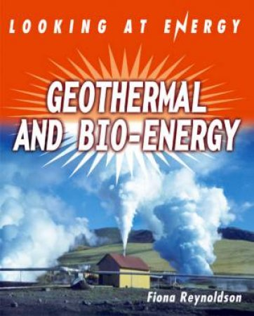 Looking At Energy: Geothermals & Bio-Energy by Fiona Reynoldson