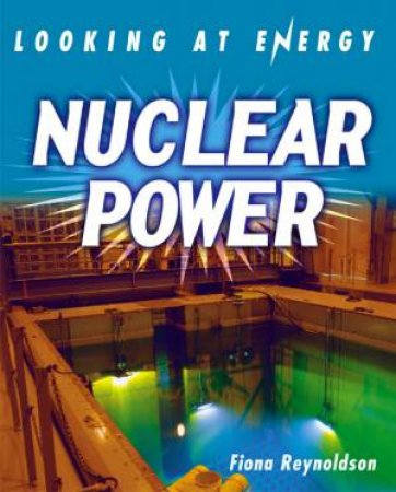 Looking At Energy: Nuclear Power by Fiona Reynoldson