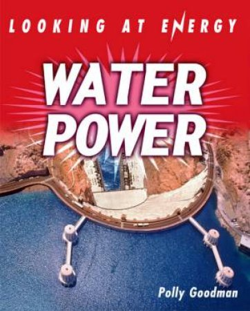 Looking At Energy: Water Power by Polly Goodman