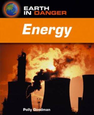 Earth In Danger: Energy by Polly Goodman