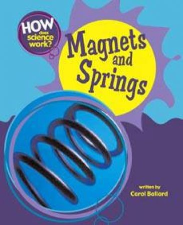 How Does Science Work: Magnets And Springs by Carol Ballard
